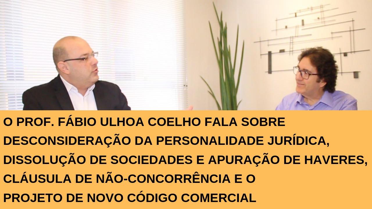 VÍDEO: Disregard Doctrine, Apuração de Haveres, Não-Concorrência e o Projeto de Novo Código Comercial