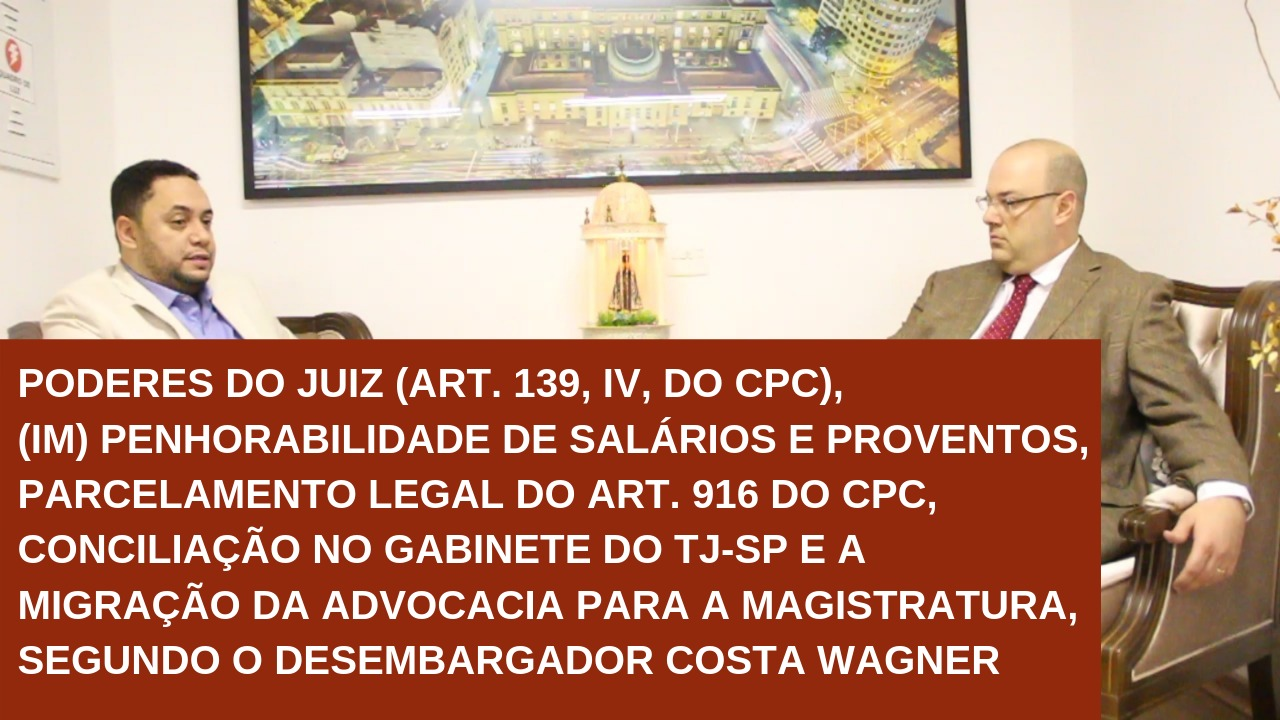 VÍDEO: Poderes do Juiz (art. 139, IV), (Im) Penhorabilidade de Salários e Parcelamento legal do art. 916